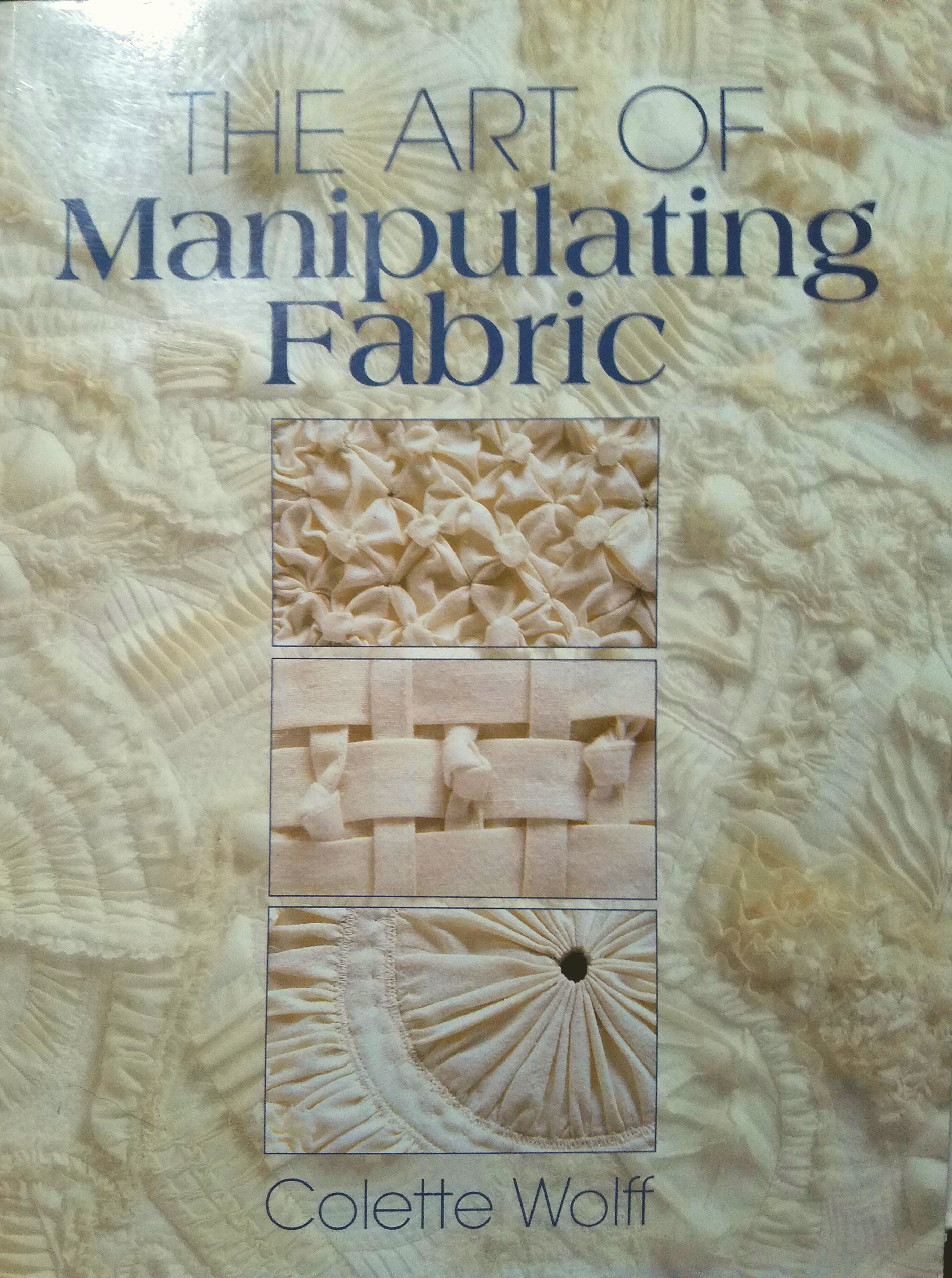Manipulating Fabric, by Colette Wolff
